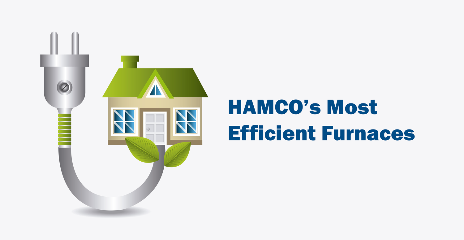 Hamco 39 s most efficient furnace options hamco heating for Efficient home heating options